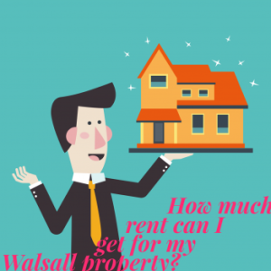 How Much Rent Can I Get For My Walsall Property