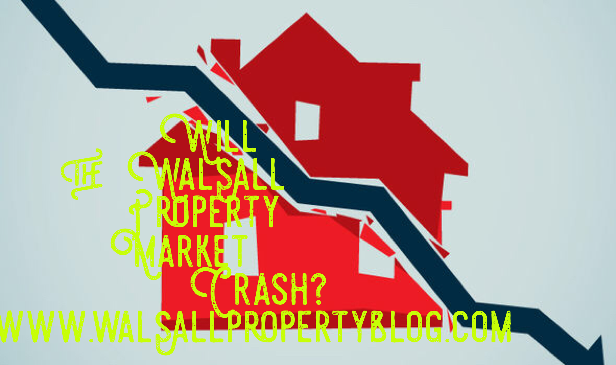 """""""Will the Walsall Property Market Crash…?"""" 