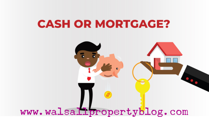 Cash or Mortgage When Buying Walsall Property